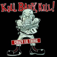 Kill Baby, Kill!  ‎– Crazy Lil Thing  - 7""